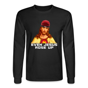 Even Jesus Rose Up Long-Sleeve Tee - Men's Long Sleeve T-Shirt