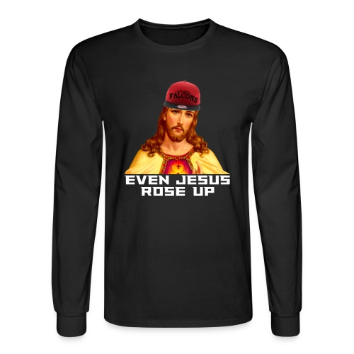 Even Jesus Rose Up Long-Sleeve Tee - Men's Long Sleeve T-Shirt
