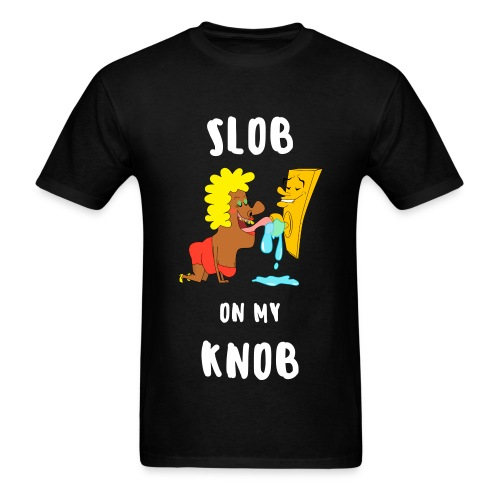 SLOB ON MY KNOB - Men's T-Shirt