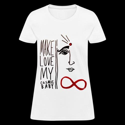 Make Love My Cosmic Baby T (LADIES) - Women's T-Shirt