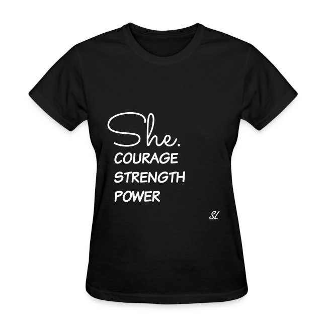 """EMPOWERED Woman T-shirt by Stephanie Lahart. """"She. Courage, Strength, and Power."""""""