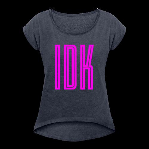 IDK Plain Women's Tee - Women's Roll Cuff T-Shirt