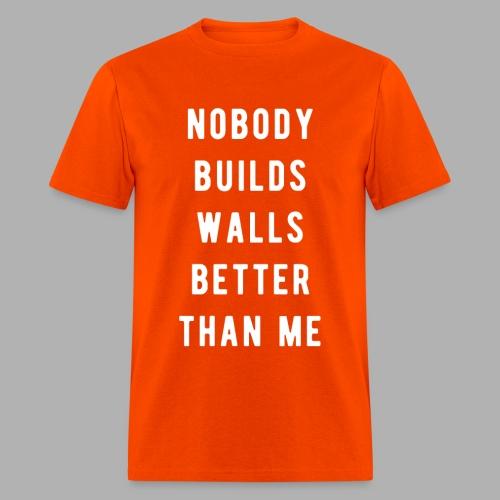 Nobody Builds Walls Better - Men's T-Shirt