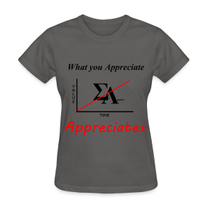 Women's What you Appreciate - Women's T-Shirt