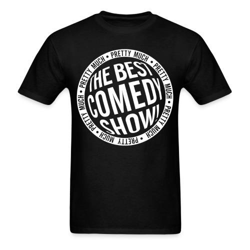 Pretty Much the Best Comedy Show - Black - Men's T-Shirt