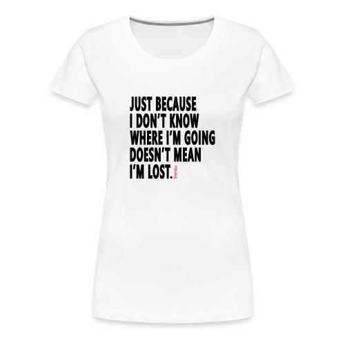 Not Lost* Women's Premium T-Shirt - Women's Premium T-Shirt