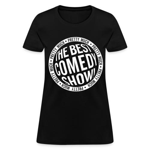 Pretty Much the Best Comedy Show - Black (Women's) - Women's T-Shirt