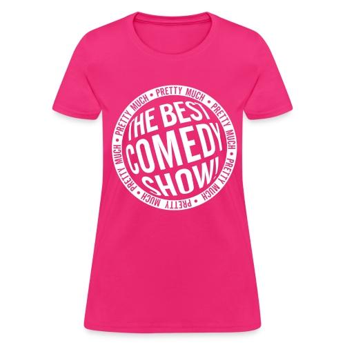 Pretty Much the Best Comedy Show - Pink (Women's) - Women's T-Shirt