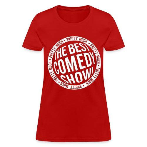 Pretty Much the Best Comedy Show - Red (Women's) - Women's T-Shirt