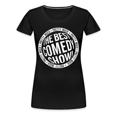 Pretty Much the Best Comedy Show - Black (Premium, Womens) - Women's Premium T-Shirt