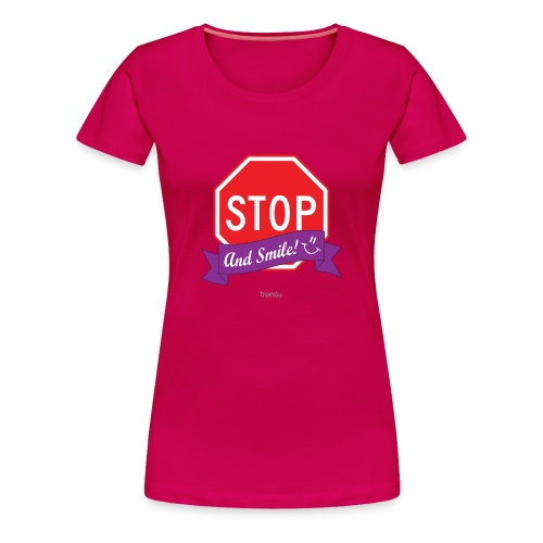Stop (And Smile) Women's Premium T-Shirt - Women's Premium T-Shirt