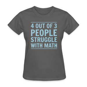 People Struggle With Math Women's T-Shirt - Women's T-Shirt