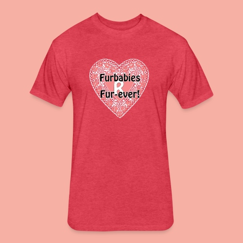 Furbabies Are Forever - Fitted Cotton/Poly T-Shirt by Next Level