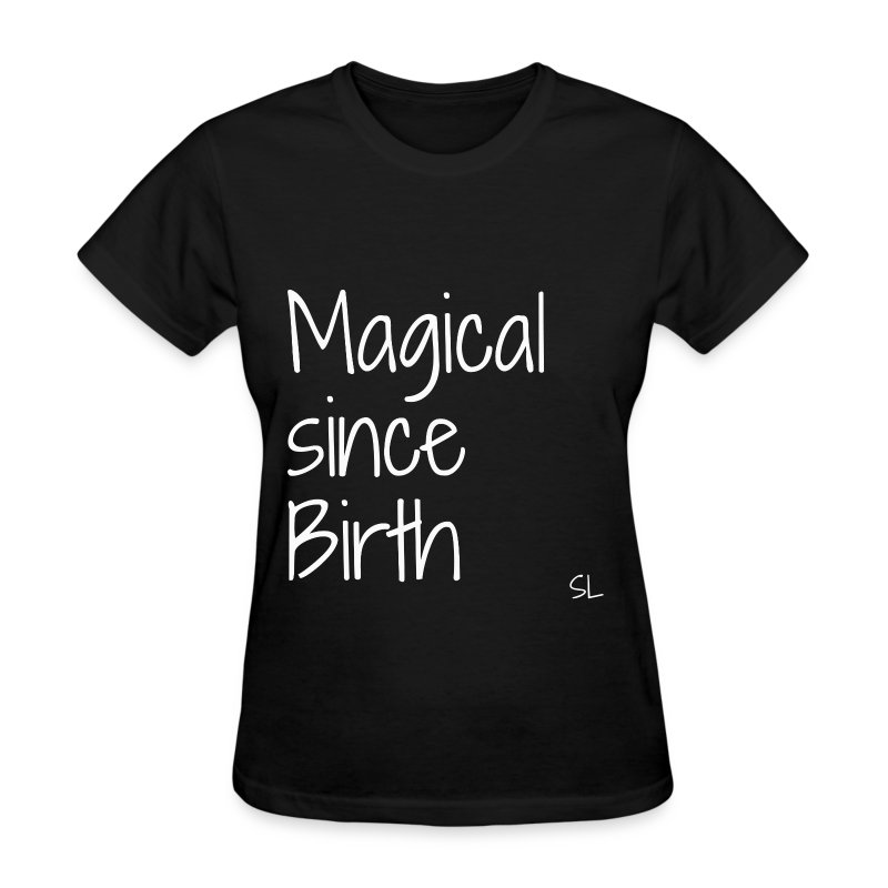 Black Girl Magic Shirt With Quote by Stephanie Lahart. Magical since Birth. - Women's T-Shirt
