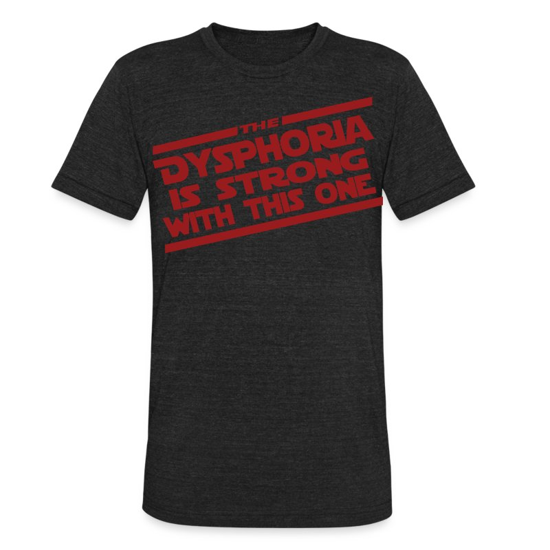 The Dysphoria is Strong - Unisex Tri-Blend - Unisex Tri-Blend T-Shirt by American Apparel
