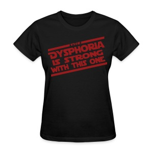 The Dysphoria is Strong - Women's T-Shirt - Women's T-Shirt