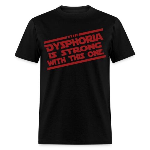 The Dysphoria is Strong - Men's T-Shirt - Men's T-Shirt