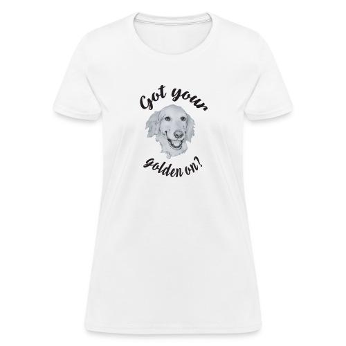 Got your Golden On? - Women's T-Shirt