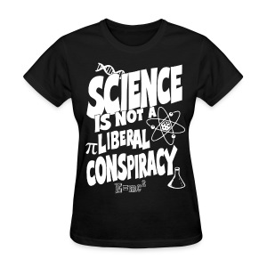 Science is not a Liberal Conspiracy tee - Women's T-Shirt