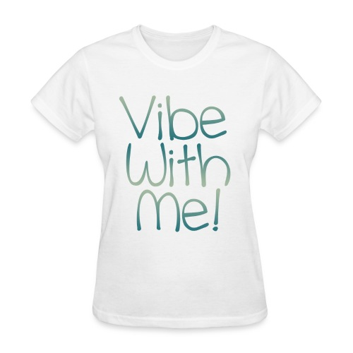 Vibe With Me - Women's T-Shirt