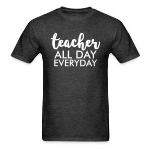 Teacher All Day Everyday - Men's T-Shirt