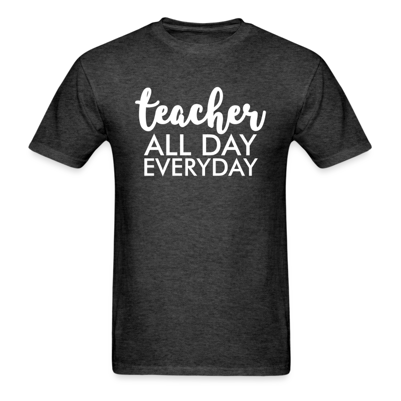 Teacher All day Everyday T-Shirt | Teacher T-Shirts