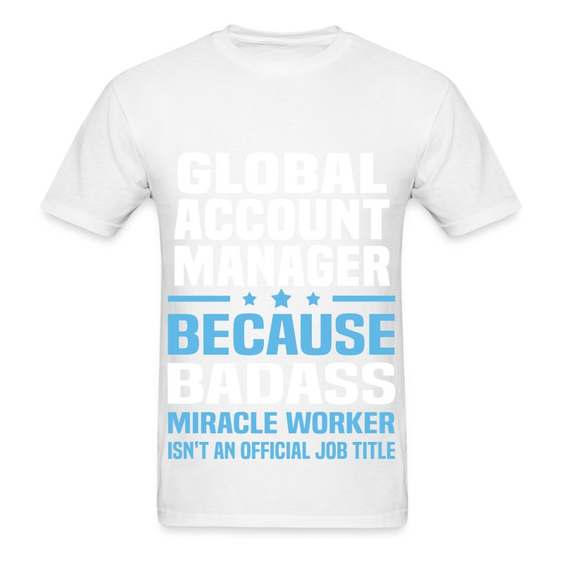 global account manager t shirt spreadshirt - Global Account Manager