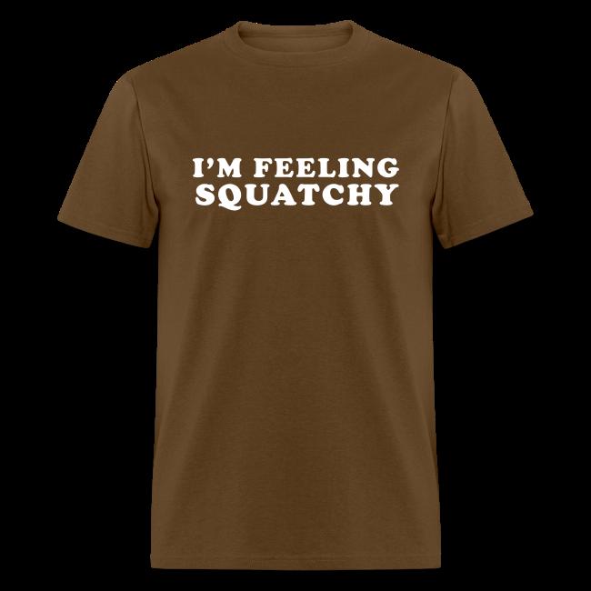 I'm Feeling Squatchy - Men's Shirt - White Print