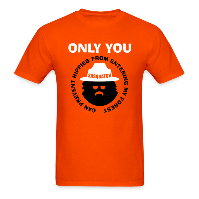 Only You Can Prevent Hippies From Entering My Forest - Men's Shirt