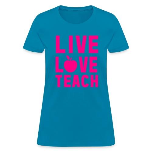 Neon Pink Live Love Teach - Women's T-Shirt