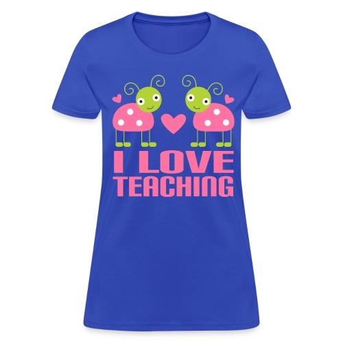 I love teaching - Women's T-Shirt