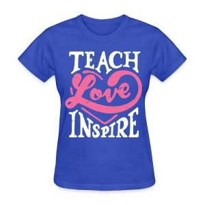 Teach Love Inspire - Women's T-Shirt