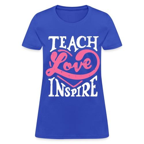 Teach Love Inspire - Women's T-Shirt