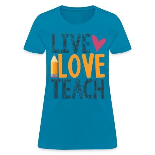 Live Love Teach - Women's T-Shirt