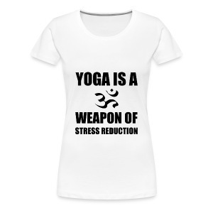 Weapon of Stress Reduction Yoga - Women's Premium T-Shirt