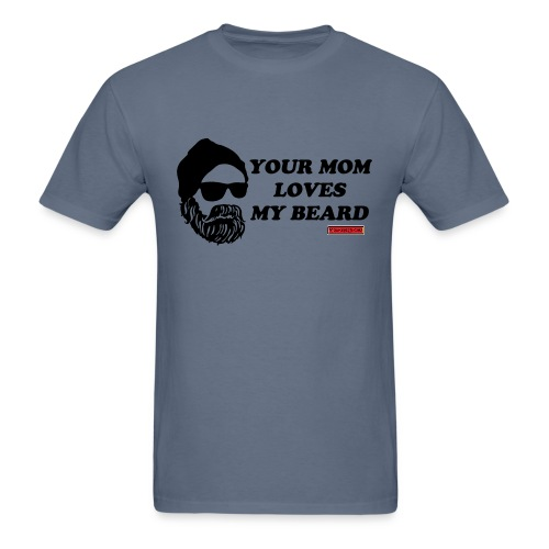 Your Mom Loves My Beard - Men's T-Shirt