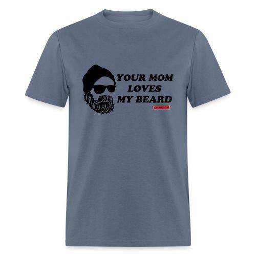 Your Mom Loves My Beard - Men's T-Shirt
