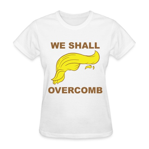 Donald Trump We shall Overcome T-shirt. Funny Trump T-shirt - Women's T-Shirt