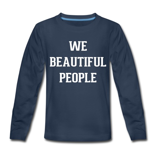 Kid's We Beautiful People Long Sleeve - Kids' Premium Long Sleeve T-Shirt