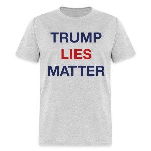 Lies Matter - Men's T-Shirt