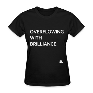 Black Brilliance T-shirt for Black girls and Black women. Overflowing With Brilliance. - Stephanie Lahart - Women's T-Shirt