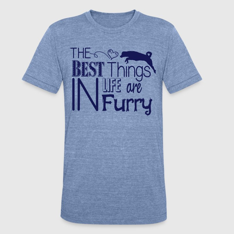 The best things in life are furry- dog T-Shirts - Unisex Tri-Blend T-Shirt by American Apparel