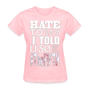 I Told You So Tee (Women) - Women's T-Shirt