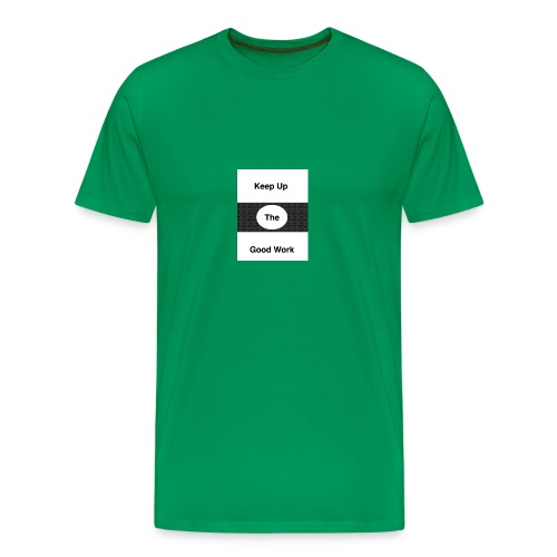 Keep up the good work - Men's Premium T-Shirt