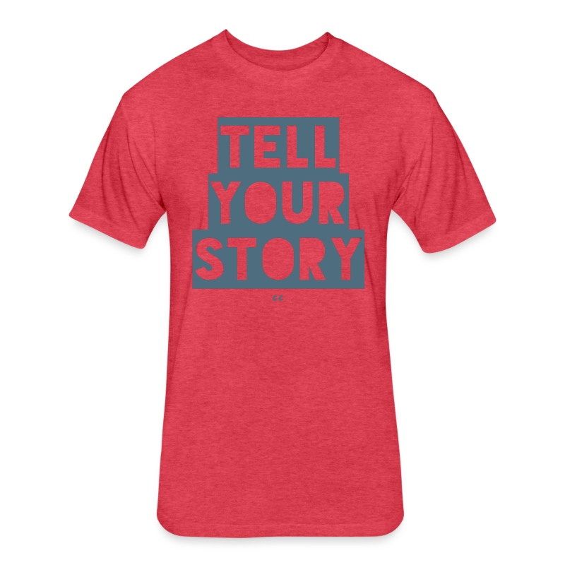TELL YOUR STORY - Fitted Cotton/Poly T-Shirt by Next Level