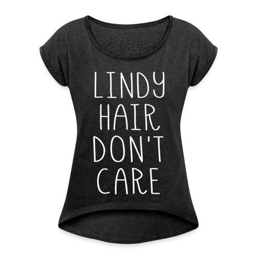Lindy Hair Don't Care - Women's Roll Cuff T-Shirt