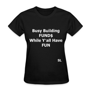 "Building Black Wealth Shirt. ""Busy Building FUND$ While Y'all Have FUN."" – Stephanie Lahart  - Women's T-Shirt"