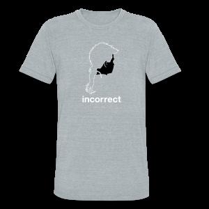 Incorrect: Rattails Triblend Tee - Unisex Tri-Blend T-Shirt