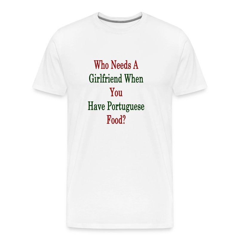 Who Needs A Girlfriend When You Have Por T Shirt Spreadshirt