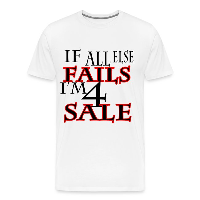 If all else Fails I'm 4 Sale